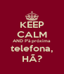 KEEP CALM AND P'á próxima telefona, HÃ? - Personalised Poster A4 size