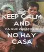 KEEP CALM AND PA QUE ZAPATOS SI NO HAY CASA - Personalised Poster A4 size