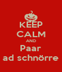 KEEP CALM AND Paar ad schnörre - Personalised Poster A4 size