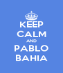 KEEP CALM AND PABLO BAHIA - Personalised Poster A4 size