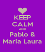 KEEP CALM AND Pablo & Maria Laura - Personalised Poster A4 size