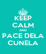 KEEP CALM AND PACE DELA CUNELA - Personalised Poster A4 size