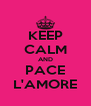 KEEP CALM AND PACE L'AMORE - Personalised Poster A4 size