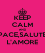 KEEP CALM AND PACE,SALUTE L'AMORE - Personalised Poster A4 size