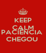 KEEP CALM AND PACIÊNCIA  CHEGOU  - Personalised Poster A4 size