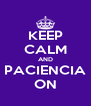 KEEP CALM AND PACIENCIA ON - Personalised Poster A4 size