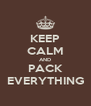 KEEP CALM AND PACK EVERYTHING - Personalised Poster A4 size