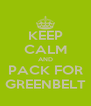 KEEP CALM AND PACK FOR GREENBELT - Personalised Poster A4 size