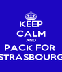 KEEP CALM AND PACK FOR  STRASBOURG - Personalised Poster A4 size
