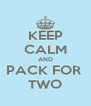 KEEP CALM AND PACK FOR  TWO - Personalised Poster A4 size