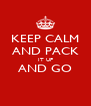 KEEP CALM AND PACK IT UP AND GO  - Personalised Poster A4 size