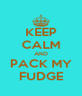 KEEP CALM AND PACK MY FUDGE - Personalised Poster A4 size