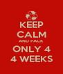 KEEP CALM AND PACK ONLY 4 4 WEEKS - Personalised Poster A4 size