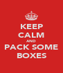 KEEP CALM AND PACK SOME BOXES - Personalised Poster A4 size