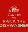 KEEP CALM AND PACK THE DISHWASHER - Personalised Poster A4 size