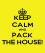 KEEP CALM AND PACK THE HOUSE! - Personalised Poster A4 size