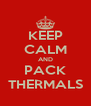 KEEP CALM AND PACK THERMALS - Personalised Poster A4 size