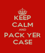 KEEP CALM AND PACK YER CASE - Personalised Poster A4 size