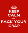 KEEP CALM AND PACK YOUR  CRAP - Personalised Poster A4 size