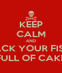 KEEP CALM AND PACK YOUR FISTS FULL OF CAKE - Personalised Poster A4 size