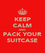 KEEP CALM AND PACK YOUR SUITCASE - Personalised Poster A4 size