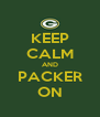 KEEP CALM AND PACKER ON - Personalised Poster A4 size