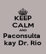 KEEP CALM AND Paconsulta  kay Dr. Rio - Personalised Poster A4 size