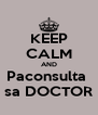 KEEP CALM AND Paconsulta  sa DOCTOR - Personalised Poster A4 size