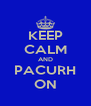 KEEP CALM AND PACURH ON - Personalised Poster A4 size