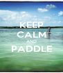 KEEP CALM AND PADDLE  - Personalised Poster A4 size