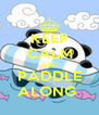 KEEP CALM AND PADDLE ALONG  - Personalised Poster A4 size