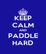 KEEP CALM AND PADDLE HARD - Personalised Poster A4 size