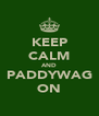 KEEP CALM AND PADDYWAG ON - Personalised Poster A4 size