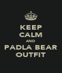 KEEP CALM AND PADLA BEAR OUTFIT - Personalised Poster A4 size