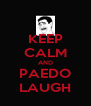 KEEP CALM AND PAEDO LAUGH - Personalised Poster A4 size
