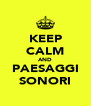 KEEP CALM AND PAESAGGI SONORI - Personalised Poster A4 size