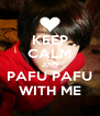 KEEP CALM AND PAFU PAFU WITH ME - Personalised Poster A4 size