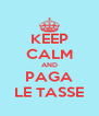 KEEP CALM AND PAGA LE TASSE - Personalised Poster A4 size