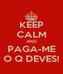KEEP CALM AND PAGA-ME O Q DEVES! - Personalised Poster A4 size