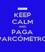 KEEP CALM AND PAGA PARCÓMETRO - Personalised Poster A4 size