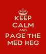 KEEP CALM AND PAGE THE MED REG - Personalised Poster A4 size
