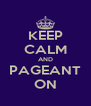 KEEP CALM AND PAGEANT ON - Personalised Poster A4 size