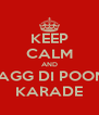 KEEP CALM AND PAGG DI POONI KARADE - Personalised Poster A4 size