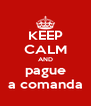 KEEP CALM AND pague a comanda - Personalised Poster A4 size