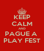 KEEP CALM AND PAGUE A  PLAY FEST - Personalised Poster A4 size