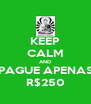 KEEP CALM AND PAGUE APENAS R$250 - Personalised Poster A4 size