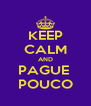 KEEP CALM AND PAGUE  POUCO - Personalised Poster A4 size