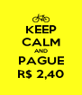 KEEP CALM AND PAGUE R$ 2,40 - Personalised Poster A4 size