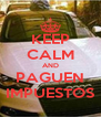 KEEP CALM AND PAGUEN IMPUESTOS - Personalised Poster A4 size