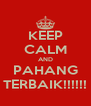 KEEP CALM AND PAHANG TERBAIK!!!!!! - Personalised Poster A4 size